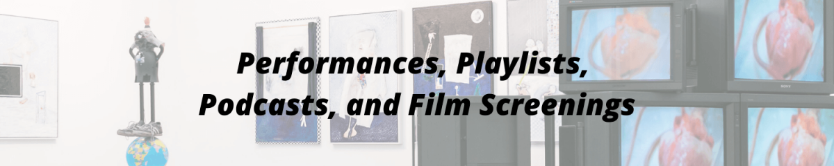 HEADER - PERFORMANCES, PLAYLISTS, PODCASTS, AND FILM SCREENINGS